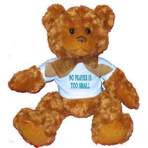NO PRAYER IS TOO SMALL Plush Teddy Bear with BLUE T Shirt