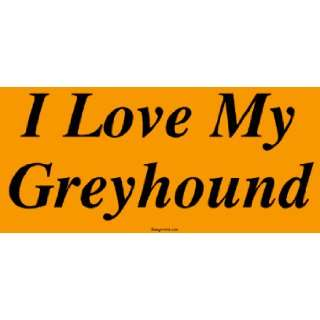 I Love My Greyhound Bumper Sticker Automotive