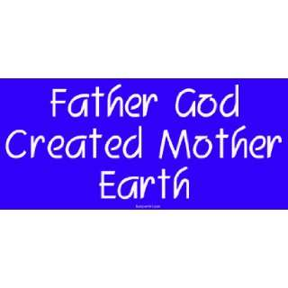 Father God Created Mother Earth Large Bumper Sticker