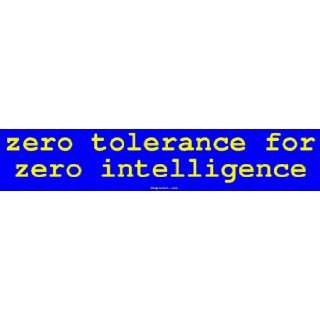 zero tolerance for zero intelligence Large Bumper Sticker