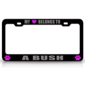 MY HEART BELONGS TO A BUSH Dog Pet Steel Metal Auto License Plate