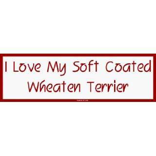 I Love My Soft Coated Wheaten Terrier Large Bumper Sticker